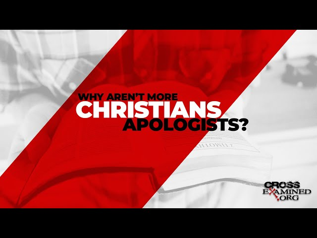 Why aren't more Christians apologists?