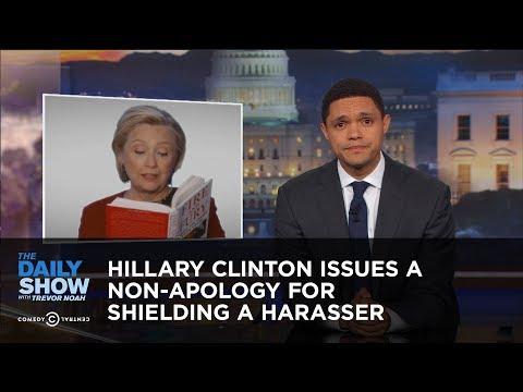 Hillary Clinton Issues a Non-Apology for Shielding a Harasser: The Daily Show