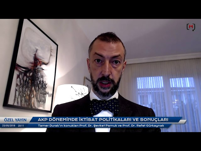24 Haziran'a do?ru ekonomi: ?evket Pamuk & Refet Gürkaynak ile AKP döneminde iktisat politikalar?