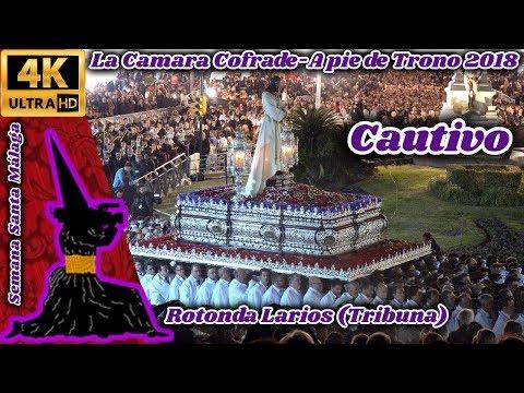 A PIE DE TRONO 2018: CAUTIVO. ROTONDA LARIOS (DESDE TRIBUNA). SEMANA SANTA MÁLAGA.  UHD 4K