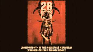 John Murphy - In The House In A Heartbeat (Produce & Destroy Dubstep Remix)