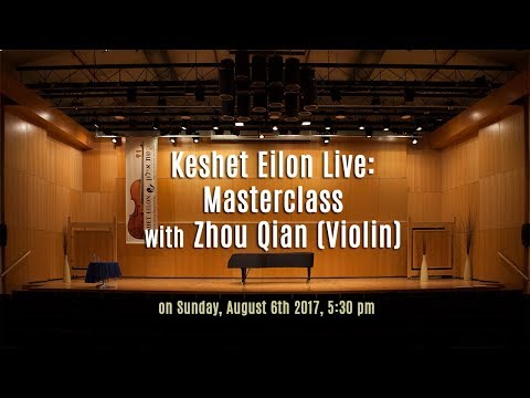 Keshet Eilon Live: Masterclass with Zhou Qian (Violin) - Sunday, August 6th 2017, 5:30pm