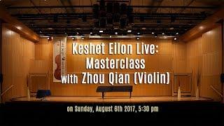 Keshet Eilon Live: Masterclass with Zhou Qian (Violin) - Sunday, August 6th 2017, 5:30pm