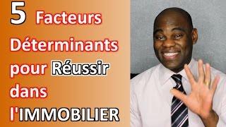 Les 5 Facteurs Déterminants Pour REUSSIR DANS L'IMMOBILIER - #04