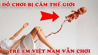 7 Món Đồ Chơi Bị Cấm Trên Thế Giới Nhưng Trẻ Em Việt Nam Vẫn Chơi