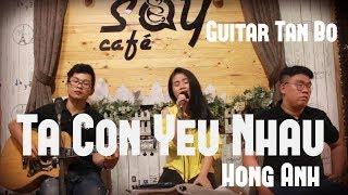 Ta còn yêu nhau | Guitar Tân Bo Cover | Hồng Anh | Cajon Vũ Trấn | Say Acoustic Cafe