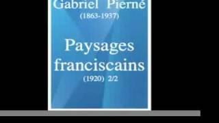 Gabriel Pierné : Paysages franciscains, suite pour orchestre (1920) 2/2 **MUST HEAR**