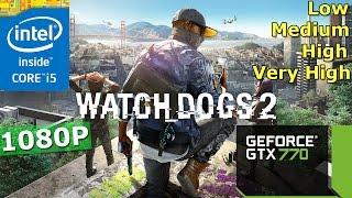 Watch Dogs 2 | GTX 770 + i5-3570K | 1080P | Low, Medium, High, Very High Setting.