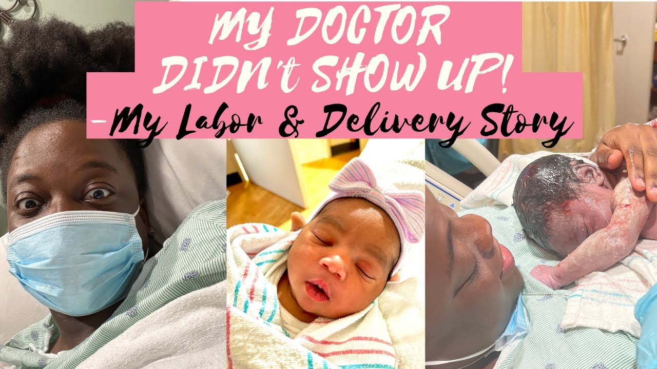 My Labor & Delivery Story- Ditched by my Doctor last minute.