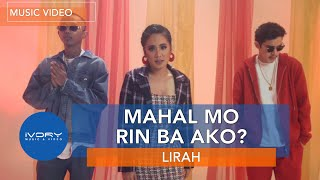 LIRAH - Mahal Mo Rin Ba Ako? feat. Bosx1ne and Flow G (Official Music Video)
