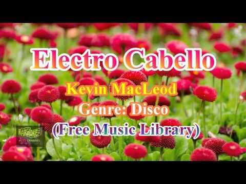 Electro Cabello-  Kevin MacLeod  (Free Music  Library)