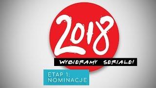 WYBIERZ TOP SERIALI 2018 - ETAP 1: NOMINACJE