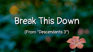 "Break This Down (lyrics) (From ""Descendants 3"")"