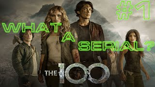 What A Serial? - #1 - Сотня [The 100]