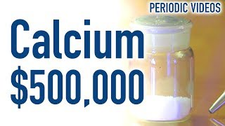 $500,000 of Calcium - Periodic Table of Videos