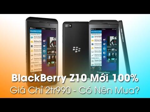 Blackberry Z10 mới 100% trở lại giá cực rẻ chỉ 2tr990 - Đáng mua nhất tầm giá 2 - 3tr