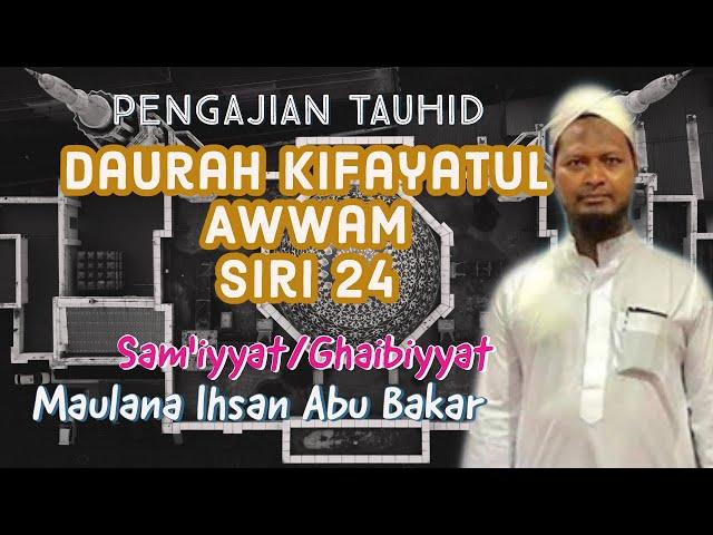 Daurah Aqidah- Kitab Kifayatul Awwam Siri 24 | Sam'iyat dan Ghaibiat Maulana Ihsan Bin Abu Bakar