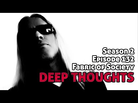 Deep Thoughts Ep 132: Fabric Of Society