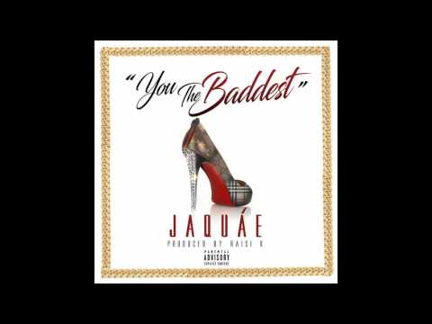Jaquae -You The Baddest (Audio Only)