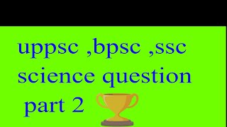 science part 2 for uppsc ,bpsc upsc and ssc exams