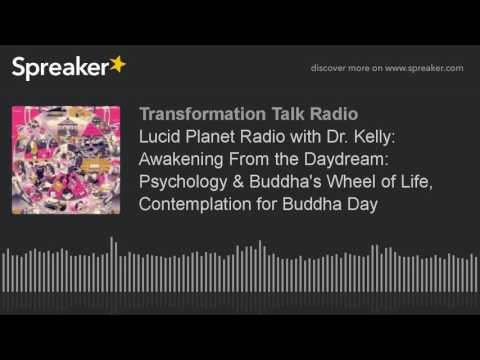 Lucid Planet Radio with Dr. Kelly: Awakening From the Daydream: Psychology & Buddha's Wheel of Life,