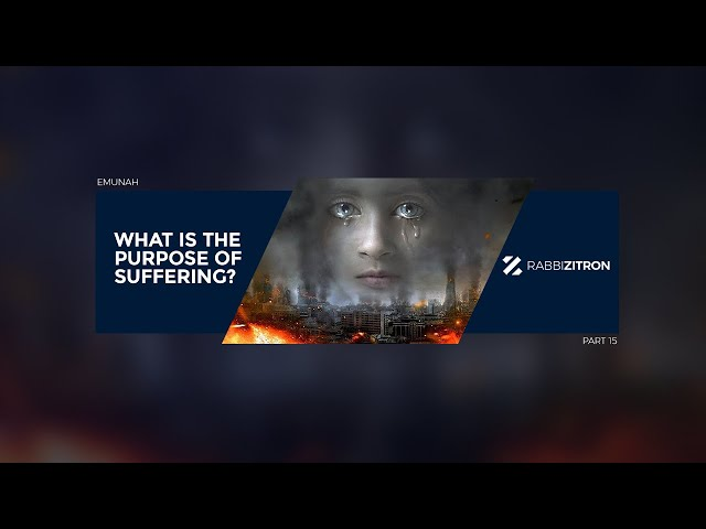 Emunah Part 15: What is the Purpose of Suffering?