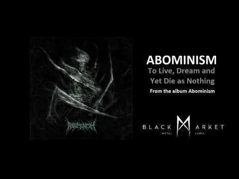 ABOMINISM To Live, Dream and Yet Die as Nothing (from the album Abominism)