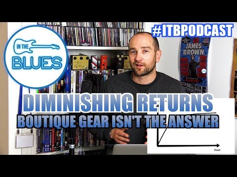 100% Tone Truth - The Law of Diminishing Returns Explained - INTHEBLUES Tone Podcast