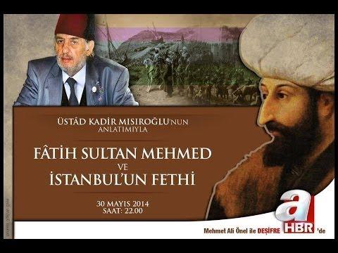 Fatih Sultan Mehmed, Üstad Kadir Mısıroğlu, 30.05.2014