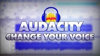 How To Change Your Voice With Audacity - Tutorial #3