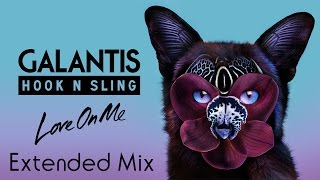 Galantis & Hook N Sling - Love On Me Official [Extended Mix] [Original Mix]