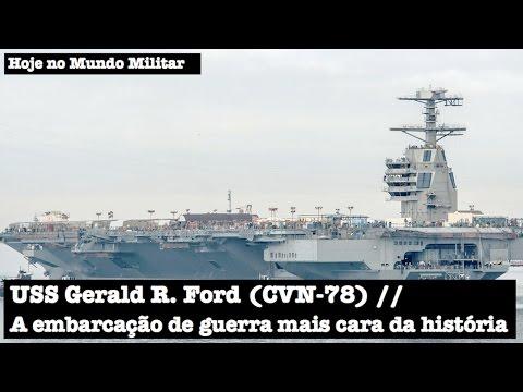 USS Gerald R . Ford (CVN-78), a embarcação de guerra mais cara da história