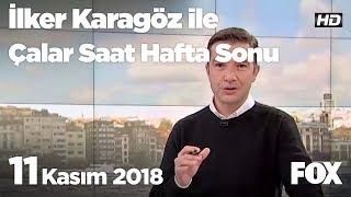 11 Kasım 2018 İlker Karagöz ile Çalar Saat Hafta Sonu