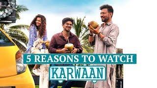 Karwaan Movie   5 Reasons To Watch Karwaan   Irrfan Khan   Dulquer Salmaan   Mithila Palkar