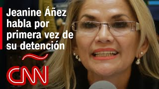 Jeanine Áñez habla desde la celda:
