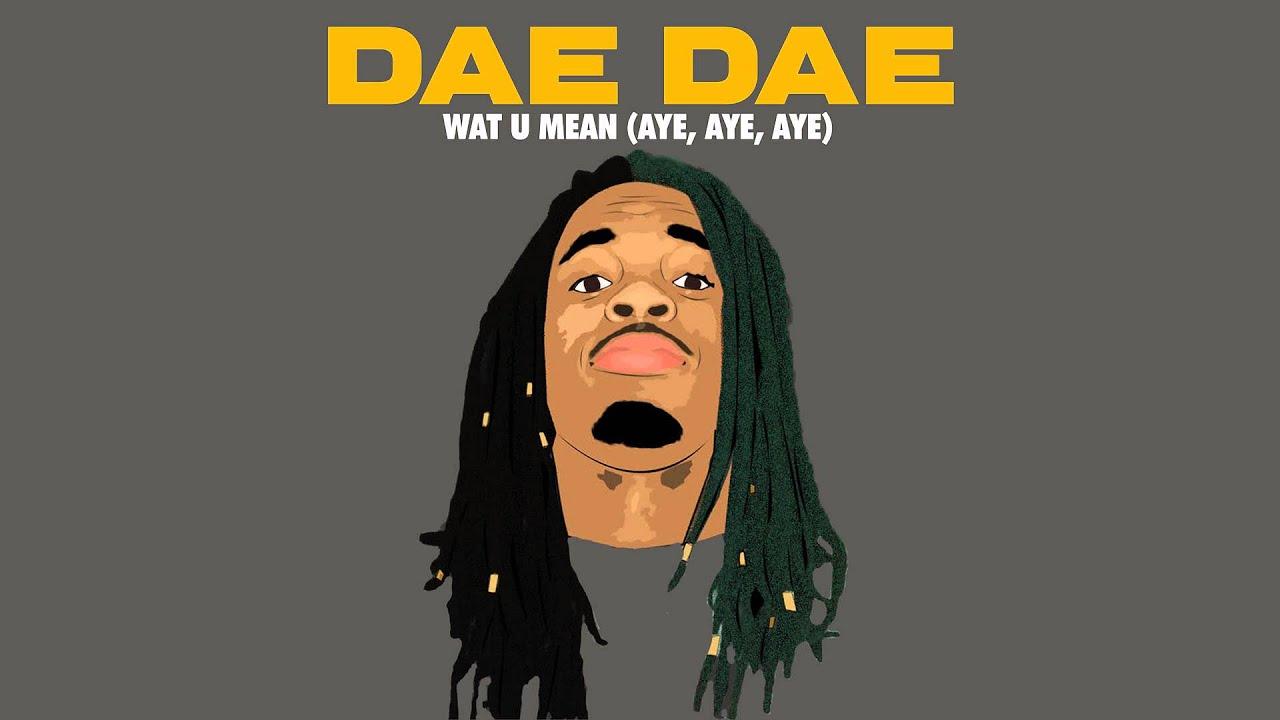Download Dae Dae - Wat U Mean (Aye, Aye, Aye) [Official Audio Only]