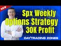 SPX weekly options strategy  - 30K Profit