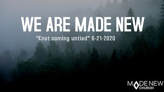 Not Getting Untied | We Are Made New | Made New Church
