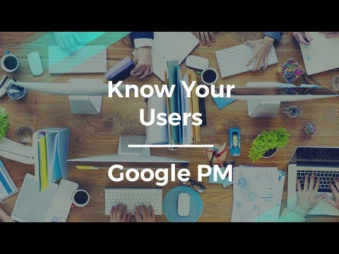 How to Get to Know Your Users by Google former Product Manager