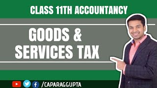 Class 11th : Accountancy - Goods & Services Tax (GST)