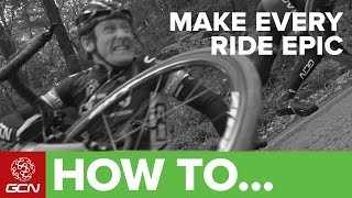 How To Make Every Ride EPIC