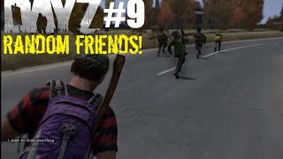 DayZ standalone : Operation friend! Ep 9
