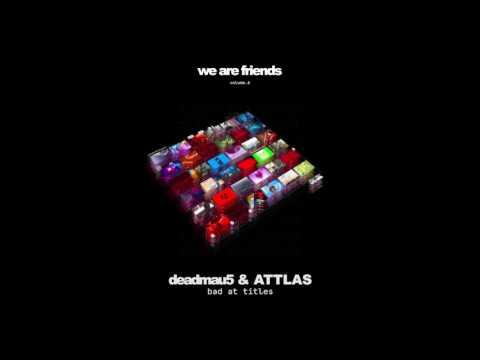 Deadmau5 & ATTLAS - Bad At Titles