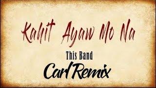 Kahit Ayaw Mo Na ( This Band ) Future Bass - Carl Remix