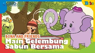 Dongeng Anak - Main Gelembung Sabun Bersama - Bona And Friends