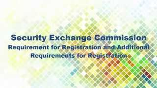 Security Exchange Commission Requirement for Registration and Additional Requirements for Registrati
