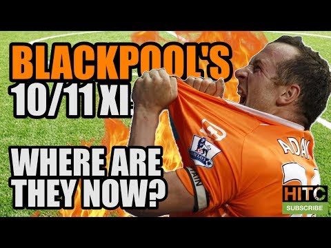 Blackpool's 10/11 Premier League XI: Where Are They Now?