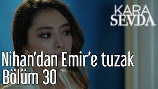Kara Sevda 30. Bölüm - Nihan'dan Emir'e Tuzak