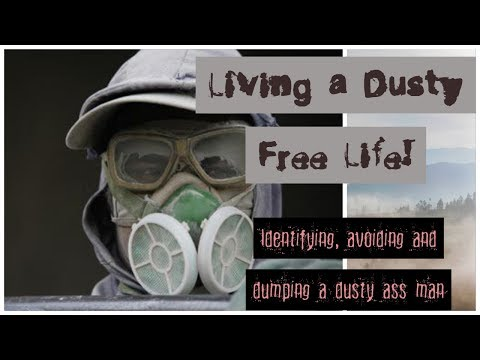 LIVING A DUSTY FREE LIFE - Identifying, avoiding and dumping dusty men