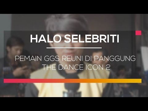 Pemain GGS Reuni di Panggung The Dance Icon 2 - Halo Selebriti
